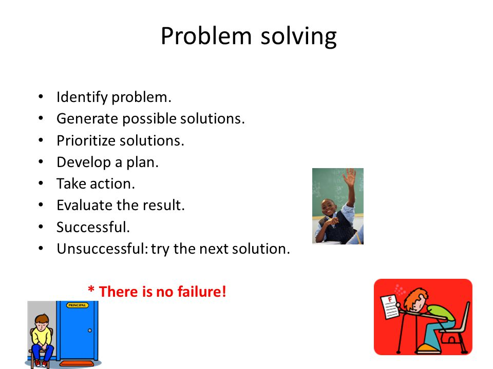 Problem solving Identify problem. Generate possible solutions.
