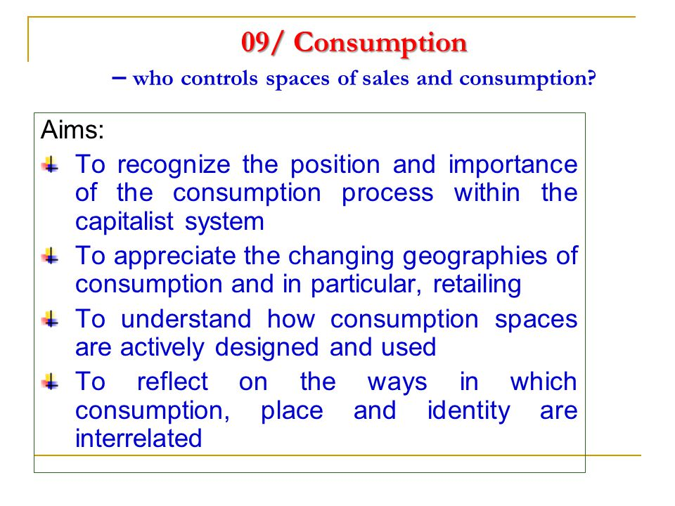 09/ Consumption 09/ Consumption – who controls spaces of sales and consumption.