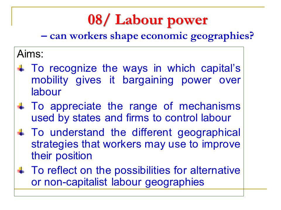 08/ Labour power 08/ Labour power – can workers shape economic geographies.