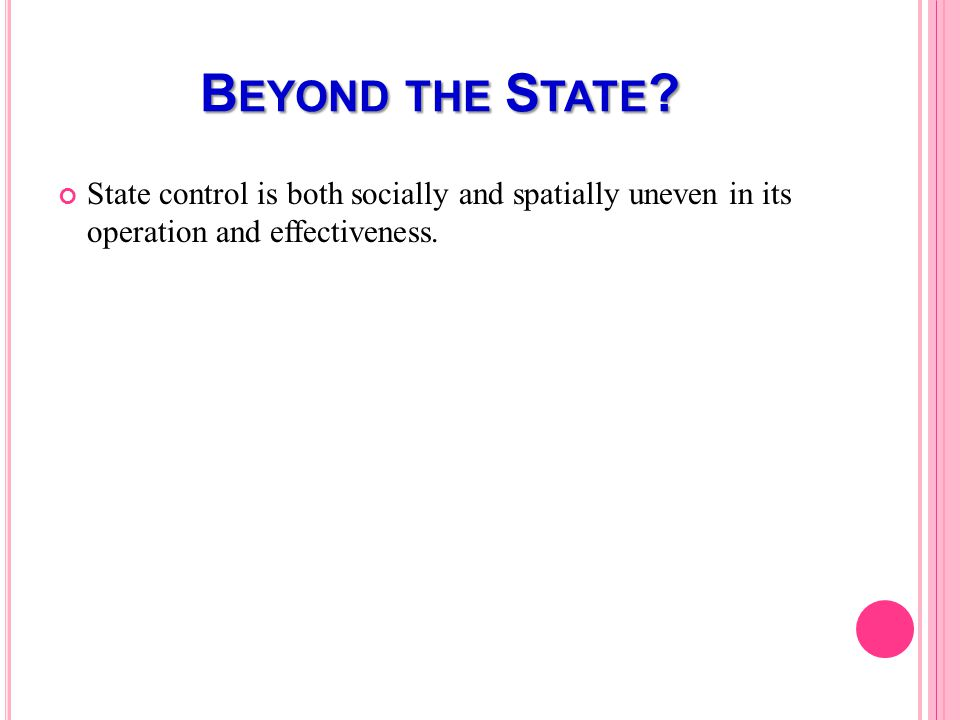 B EYOND THE S TATE ? State control is both socially and spatially uneven in its operation and effectiveness.