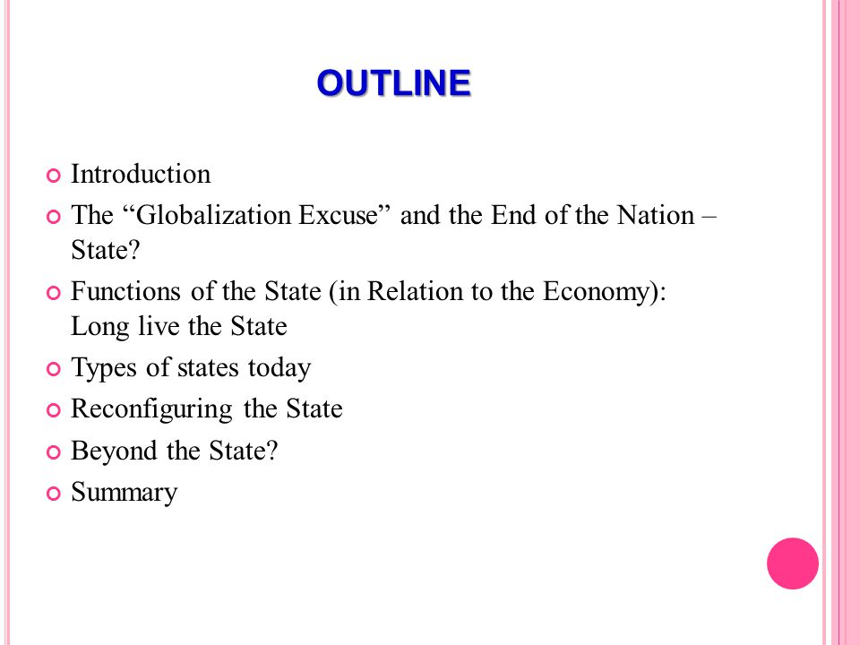 OUTLINE Introduction The Globalization Excuse and the End of the Nation – State.
