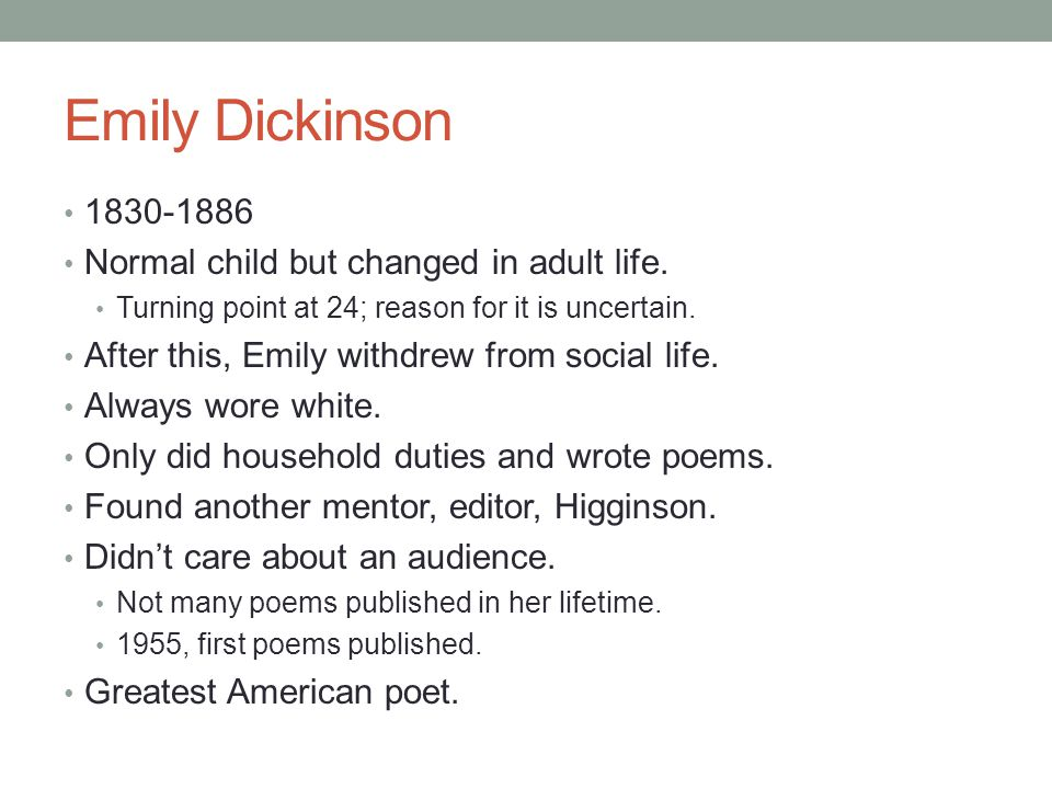 Emily Dickinson 1830-1886 Normal child but changed in adult life.