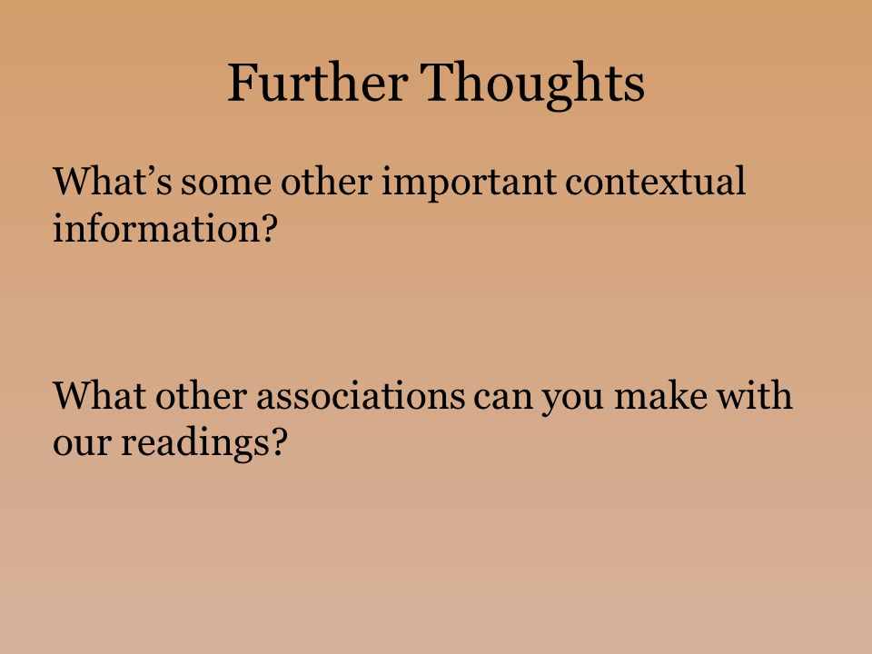 Further Thoughts What's some other important contextual information.