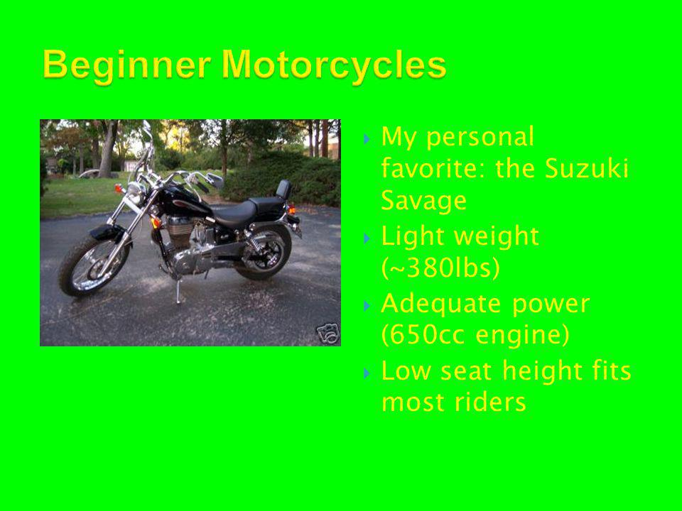 My personal favorite: the Suzuki Savage  Light weight (~380lbs)  Adequate power (650cc engine)  Low seat height fits most riders