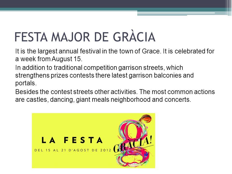 FESTA MAJOR DE GRÀCIA It is the largest annual festival in the town of Grace.