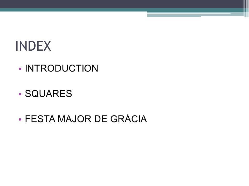 INDEX INTRODUCTION SQUARES FESTA MAJOR DE GRÀCIA