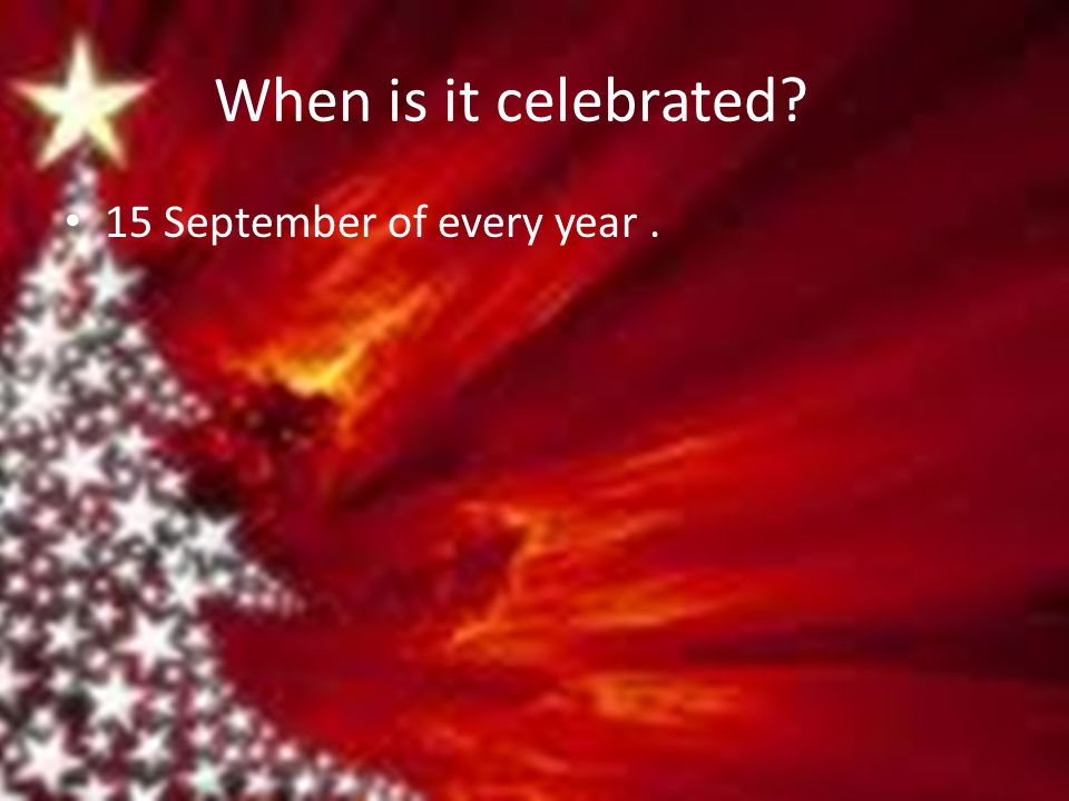 When is it celebrated? 15 September of every year.