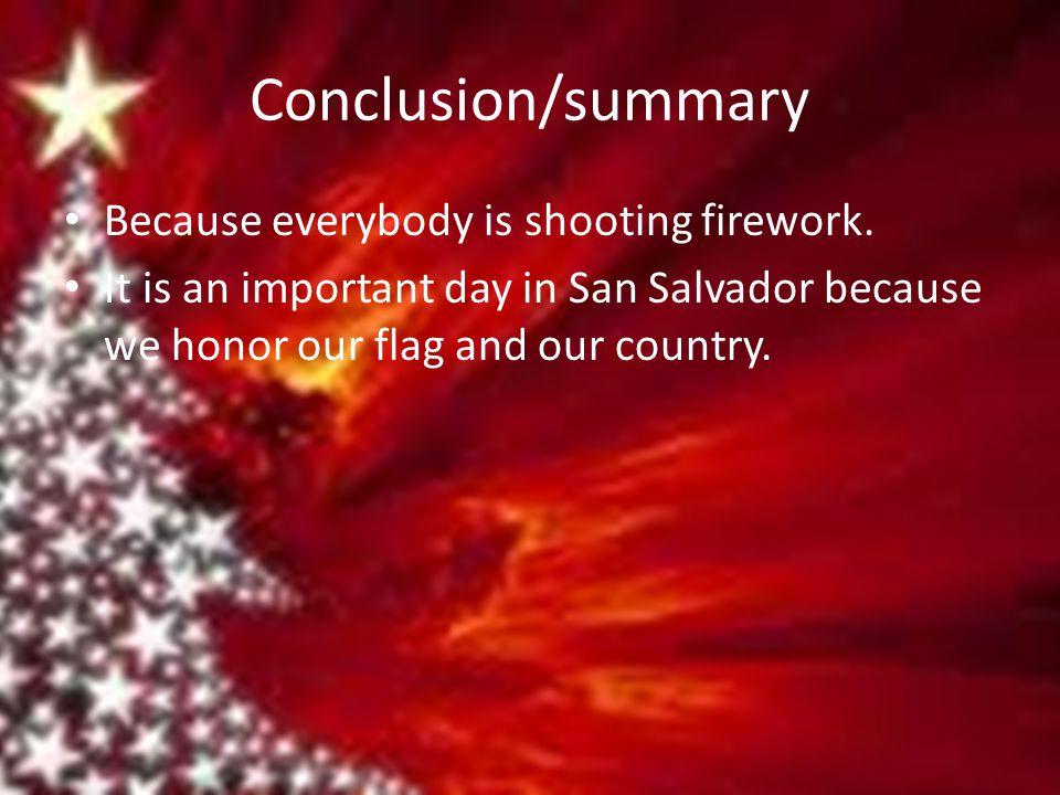 Conclusion/summary Because everybody is shooting firework.