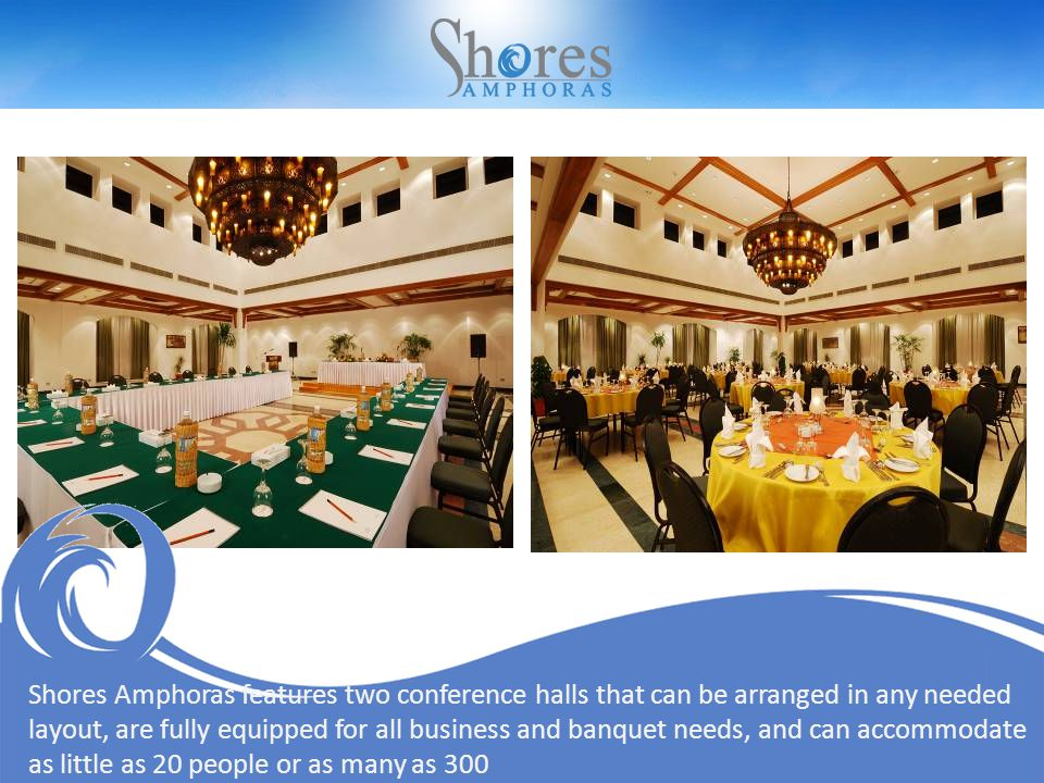 Shores Amphoras features two conference halls that can be arranged in any needed layout, are fully equipped for all business and banquet needs, and can accommodate as little as 20 people or as many as 300