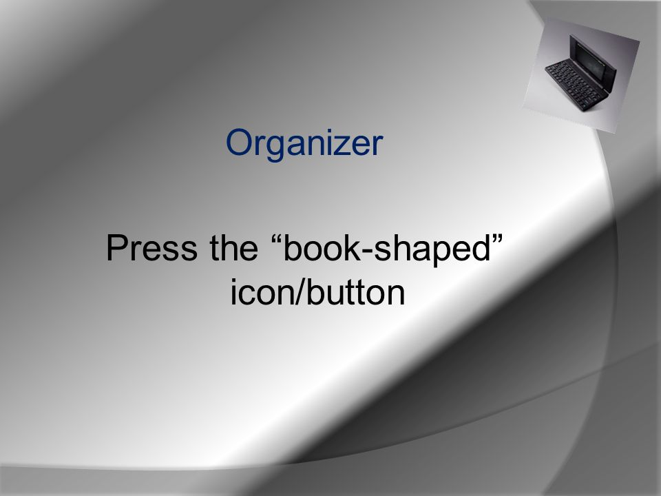 Organizer Press the book-shaped icon/button