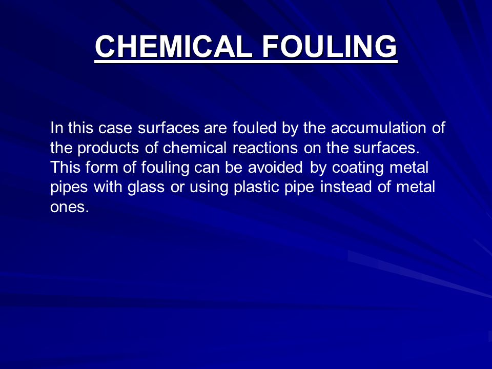 BIOLOGICAL FOULING Heat exchangers may also be fouled by the growth of algae in warn water.