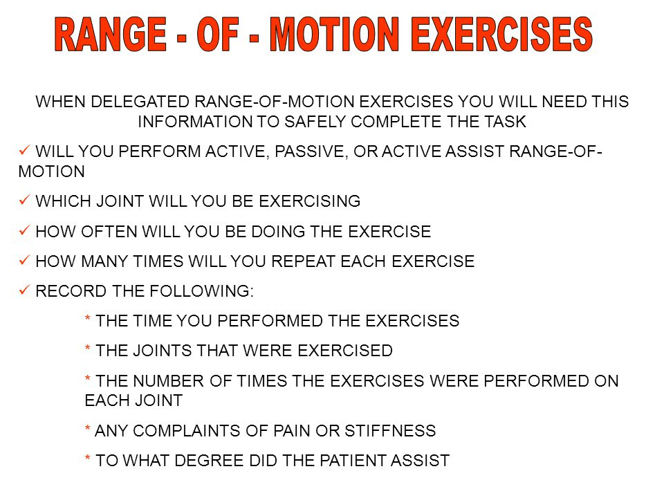 WHEN DELEGATED RANGE-OF-MOTION EXERCISES YOU WILL NEED THIS INFORMATION TO SAFELY COMPLETE THE TASK WILL YOU PERFORM ACTIVE, PASSIVE, OR ACTIVE ASSIST