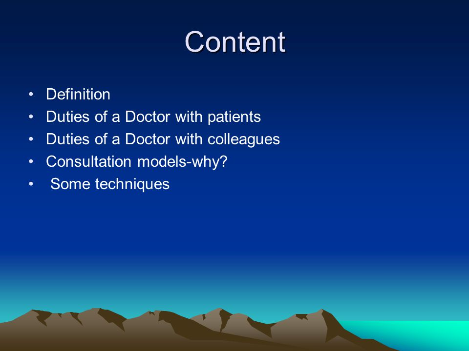 Content Definition Duties of a Doctor with patients Duties of a Doctor with colleagues Consultation models-why? Some techniques