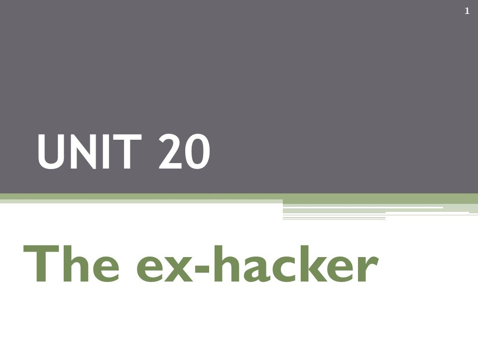 1 UNIT 20 The ex-hacker