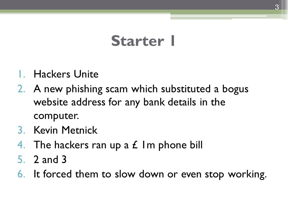 3 1.Hackers Unite 2.A new phishing scam which substituted a bogus website address for any bank details in the computer.