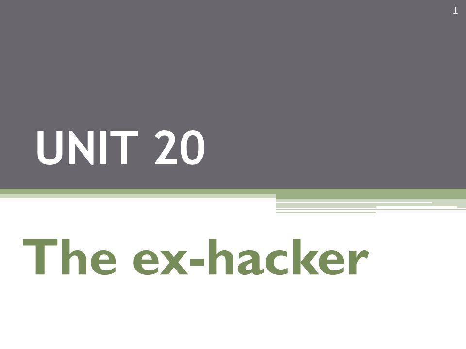 1 UNIT 20 The ex-hacker