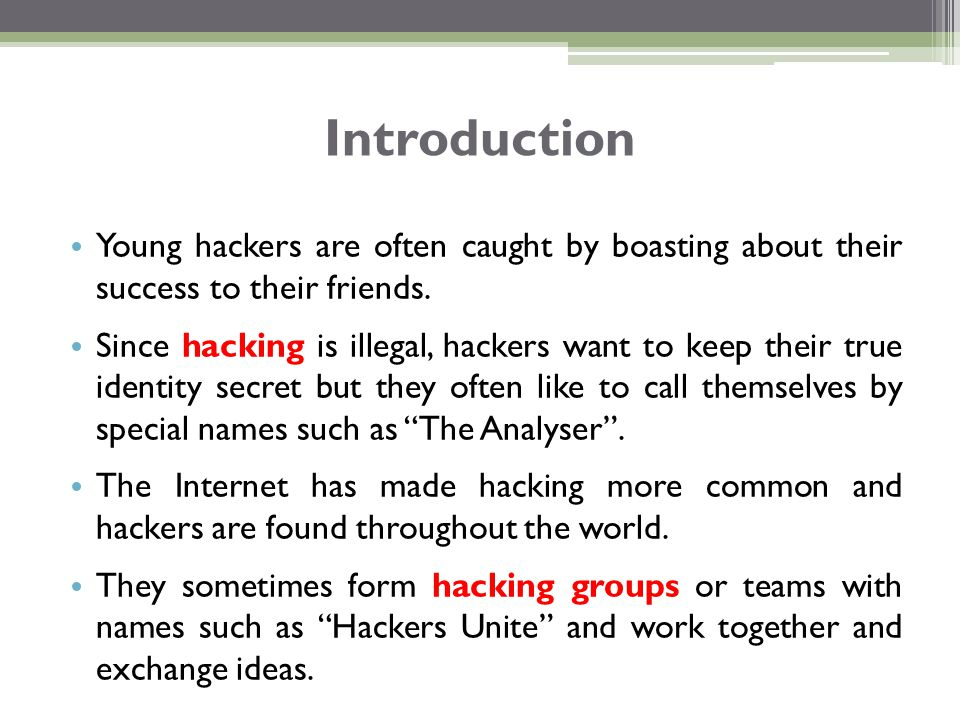 Young hackers are often caught by boasting about their success to their friends. Since hacking is illegal, hackers want to keep their true identity se