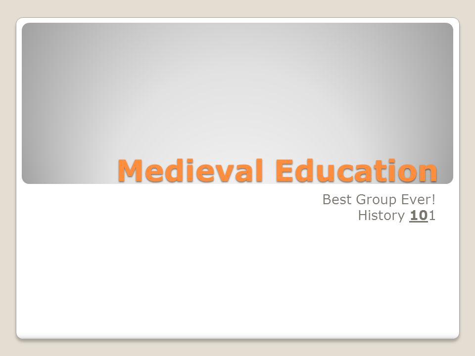 Medieval Education Best Group Ever! History 101