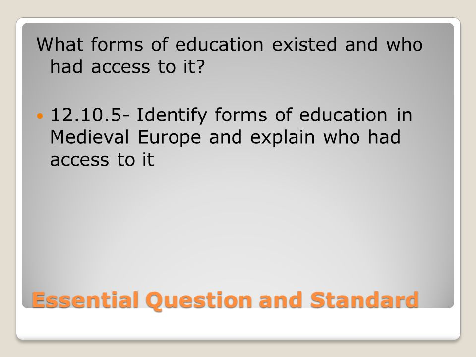 Essential Question and Standard What forms of education existed and who had access to it.