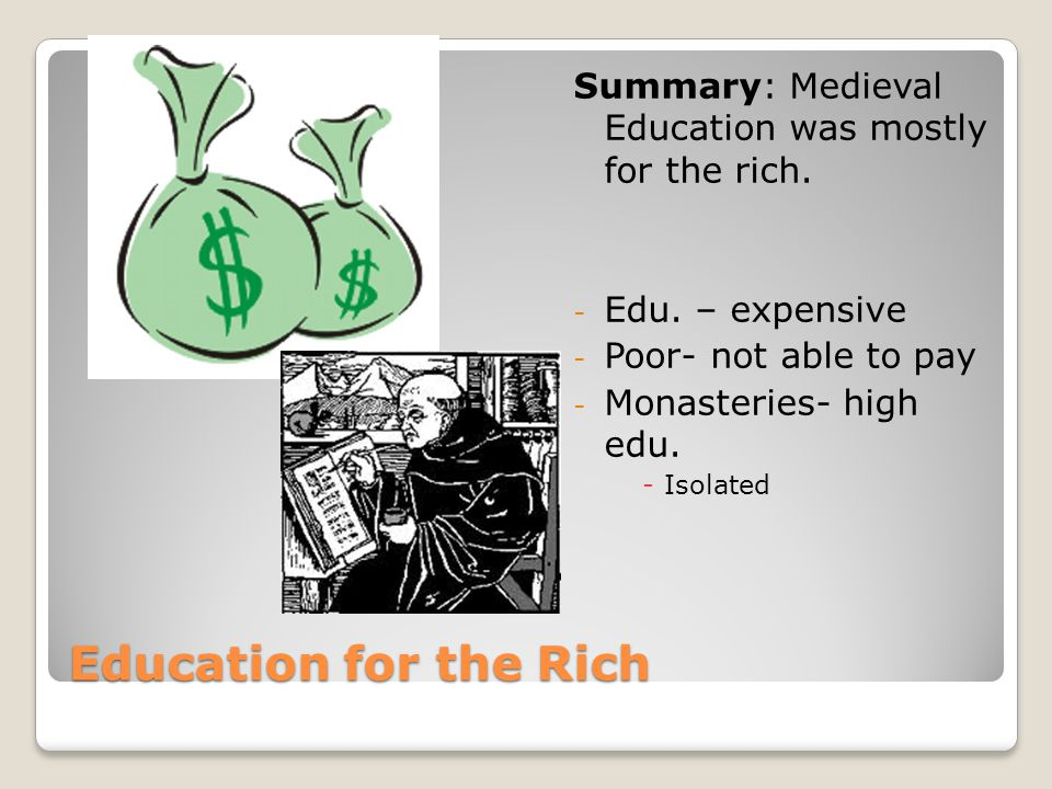 Education for the Rich Summary: Medieval Education was mostly for the rich.