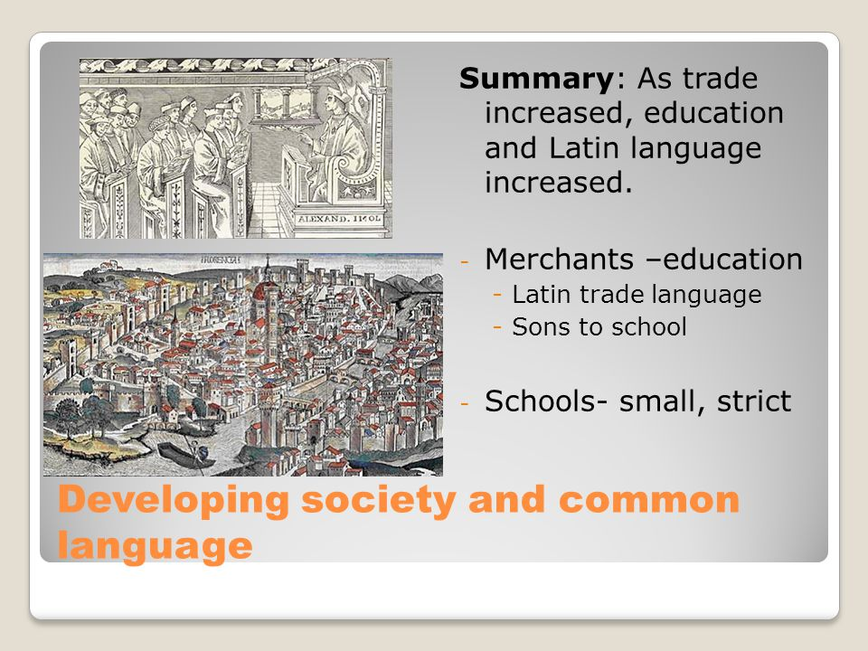 Developing society and common language Summary: As trade increased, education and Latin language increased.
