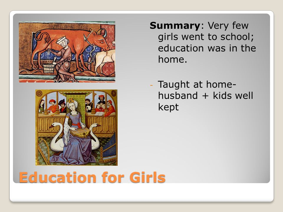 Education for Girls Summary: Very few girls went to school; education was in the home.