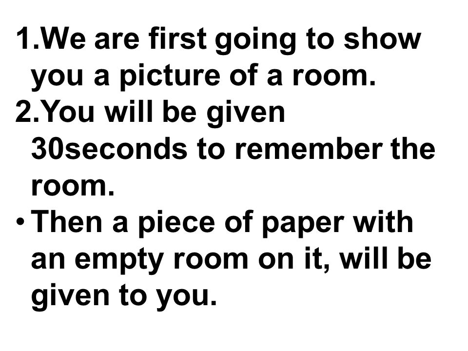 1.We are first going to show you a picture of a room.