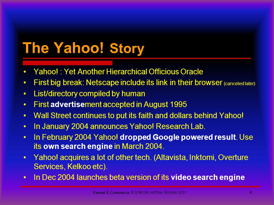 The Yahoo! Story 2 Yahoo! : Yet Another Hierarchical Officious Oracle First big break: Netscape include its link in their browser (canceled later) Lis