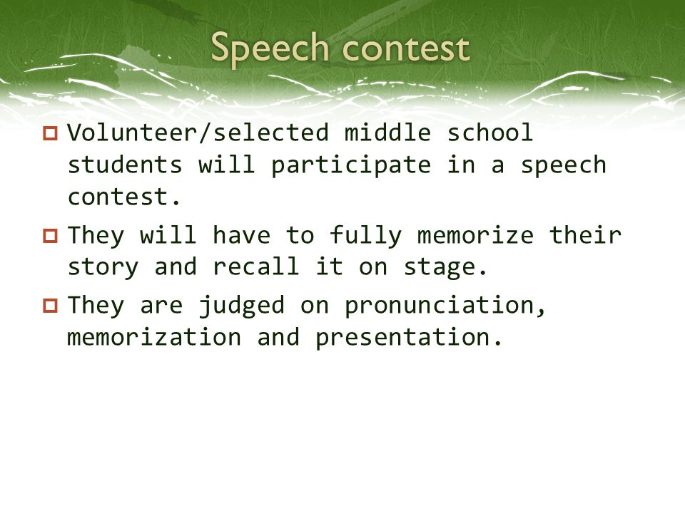  Volunteer/selected middle school students will participate in a speech contest.  They will have to fully memorize their story and recall it on stag