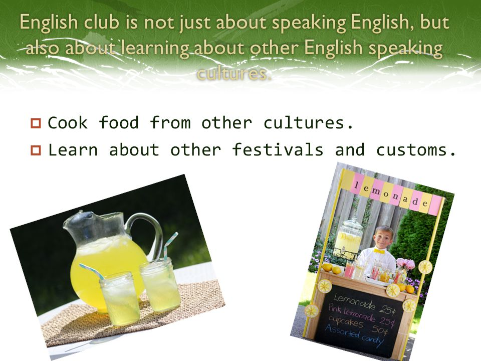  Cook food from other cultures.  Learn about other festivals and customs.