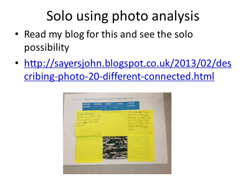 Solo using photo analysis Read my blog for this and see the solo possibility http://sayersjohn.blogspot.co.uk/2013/02/des cribing-photo-20-different-connected.html http://sayersjohn.blogspot.co.uk/2013/02/des cribing-photo-20-different-connected.html