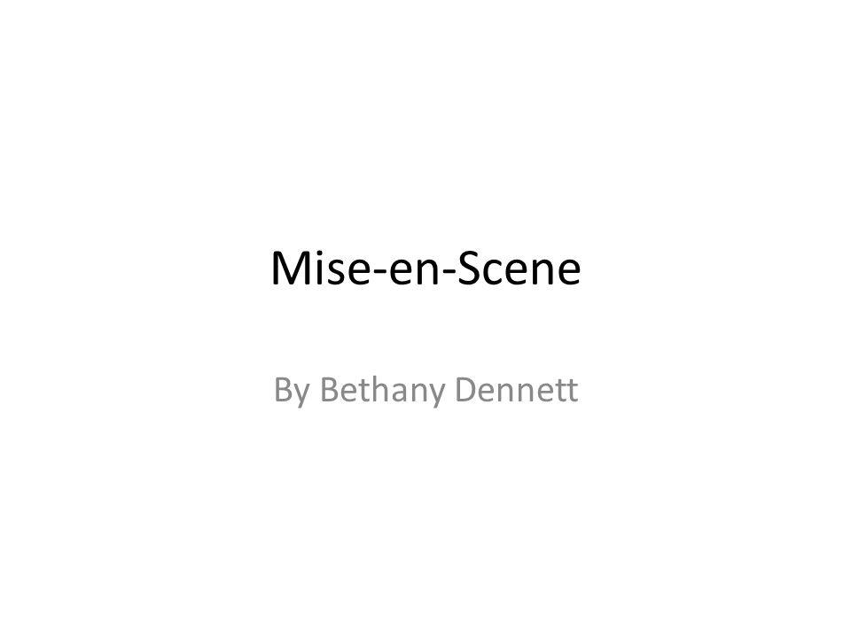 Mise-en-Scene By Bethany Dennett