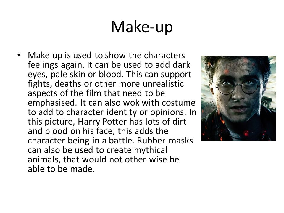 Make-up Make up is used to show the characters feelings again.