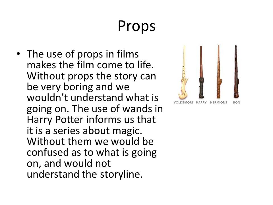 Props The use of props in films makes the film come to life.