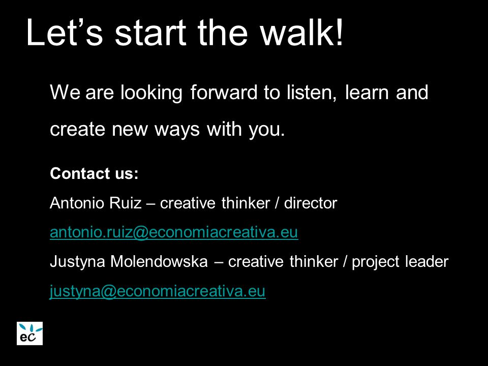 Let's start the walk! We are looking forward to listen, learn and create new ways with you. Contact us: Antonio Ruiz – creative thinker / director ant