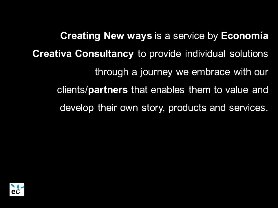 What is happening out of there? Creating New ways is a service by Economía Creativa Consultancy to provide individual solutions through a journey we e