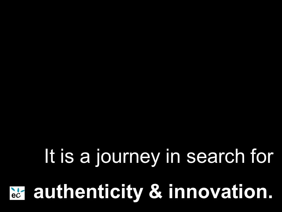 What is happening out of there It is a journey in search for authenticity & innovation.