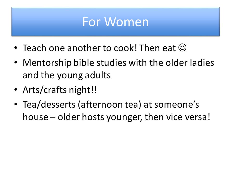 For Women Teach one another to cook.
