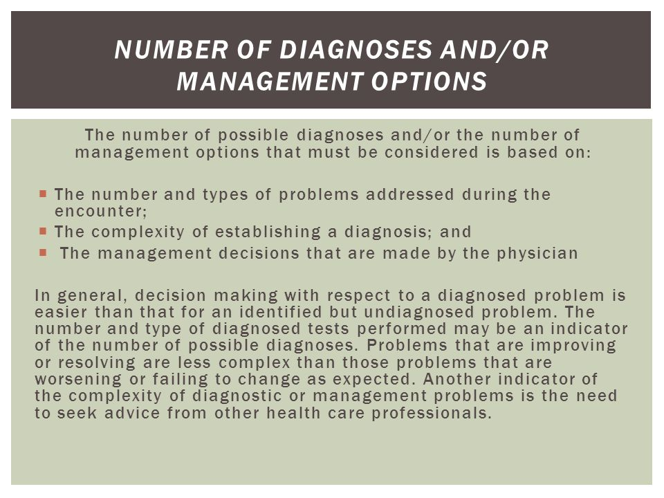The number of possible diagnoses and/or the number of management options that must be considered is based on:  The number and types of problems addre