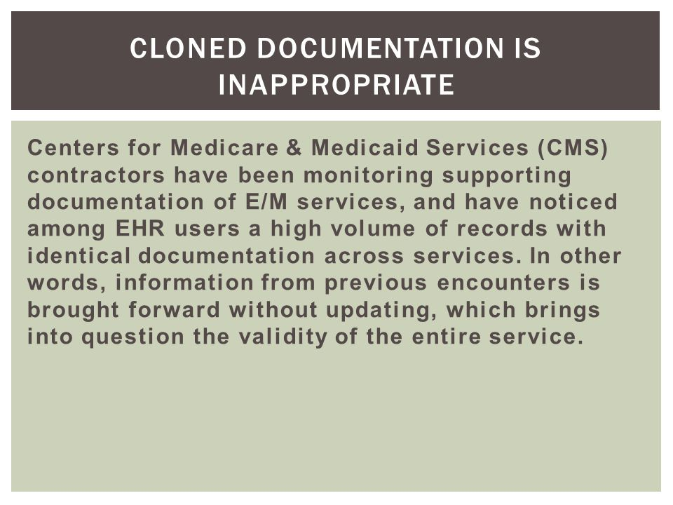 Centers for Medicare & Medicaid Services (CMS) contractors have been monitoring supporting documentation of E/M services, and have noticed among EHR u