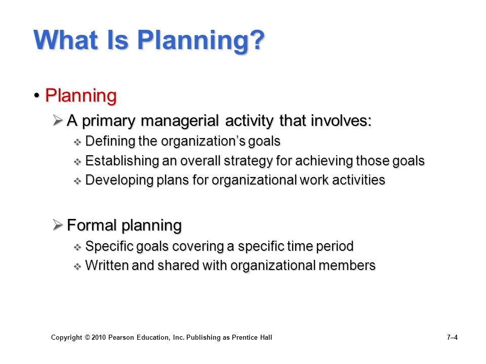Copyright © 2010 Pearson Education, Inc.Publishing as Prentice Hall 7–5 Why Do Managers Plan.