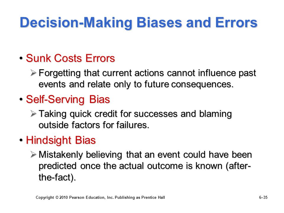 Copyright © 2010 Pearson Education, Inc. Publishing as Prentice Hall 6–35 Decision-Making Biases and Errors Sunk Costs ErrorsSunk Costs Errors  Forge