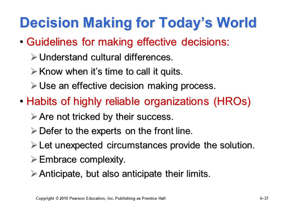 Copyright © 2010 Pearson Education, Inc. Publishing as Prentice Hall 6–37 Decision Making for Today's World Guidelines for making effective decisions: