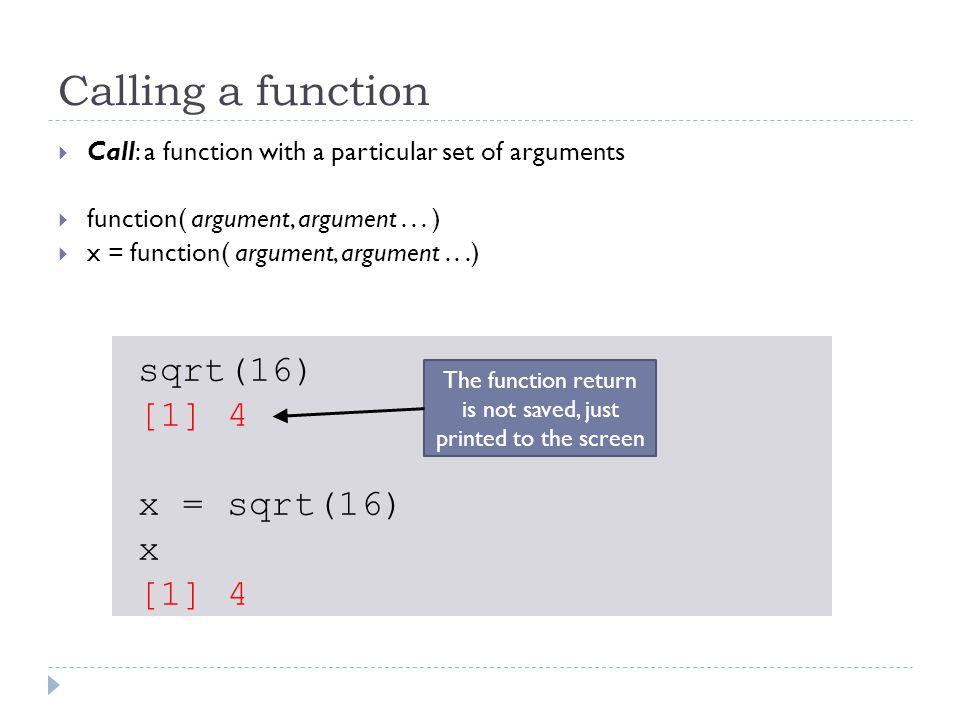 Calling a function  Call: a function with a particular set of arguments  function( argument, argument...