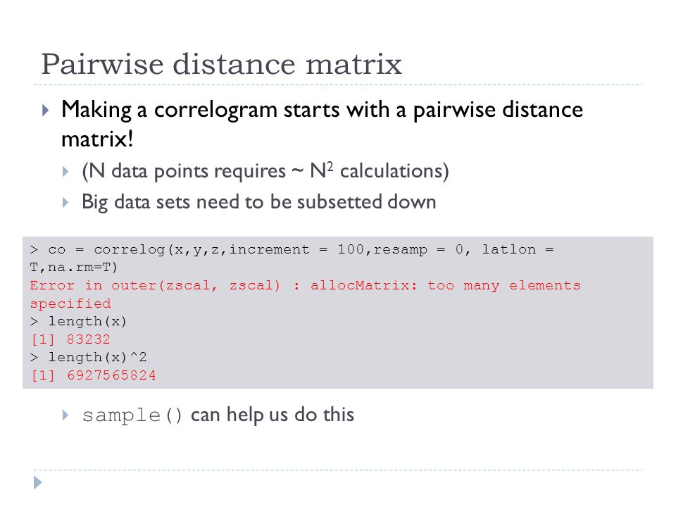 Pairwise distance matrix  Making a correlogram starts with a pairwise distance matrix.