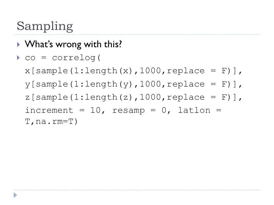 Sampling  What's wrong with this?  co = correlog( x[sample(1:length(x),1000,replace = F)], y[sample(1:length(y),1000,replace = F)], z[sample(1:lengt