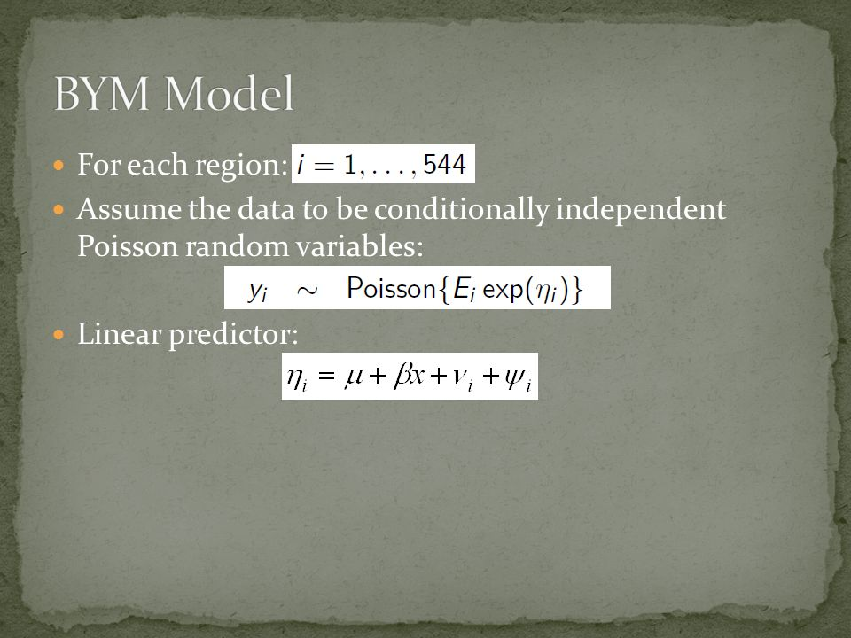For each region: Assume the data to be conditionally independent Poisson random variables: Linear predictor: