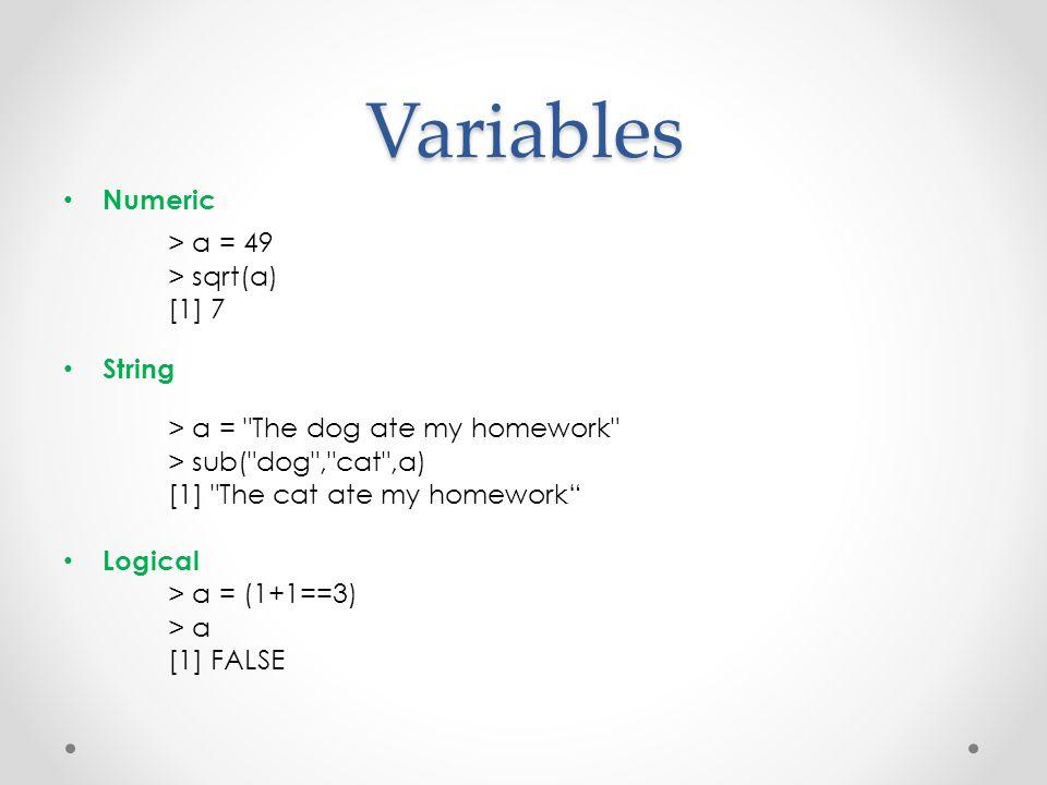 Variables Numeric > a = 49 > sqrt(a) [1] 7 String > a =