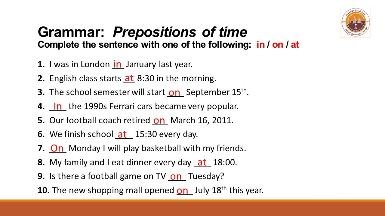 Grammar: Prepositions of time Complete the sentence with one of the following: in / on / at 1. I was in London January last year. 2. English class sta
