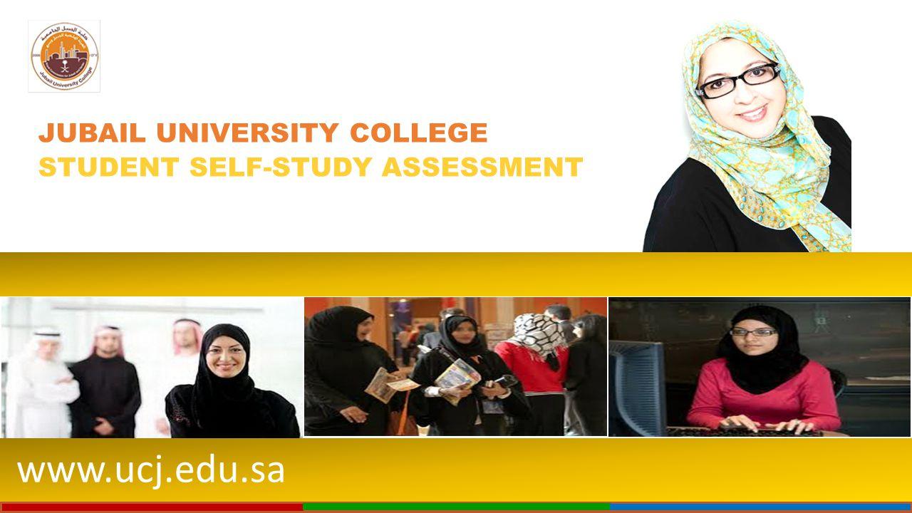 www.ucj.edu.sa JUBAIL UNIVERSITY COLLEGE STUDENT SELF-STUDY ASSESSMENT